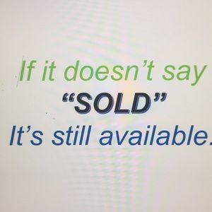 """If it doesn't say """"Sold"""" It's still available."""